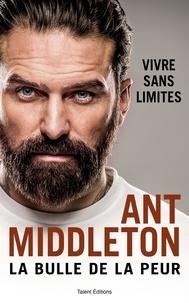 Ant Middleton - La bulle de la peur - Vivre sans limite.