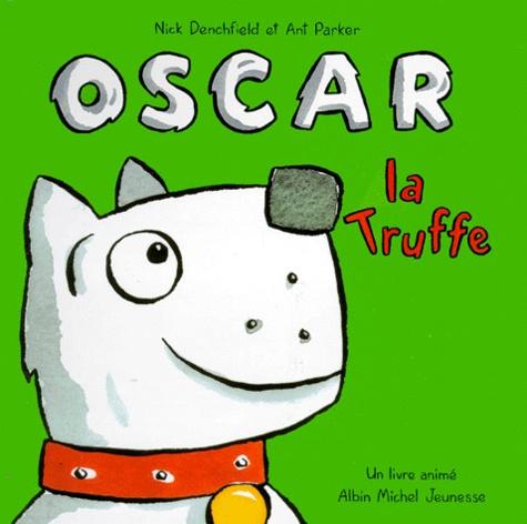 Ant Parker et Nick Denchfield - Oscar la Truffe.