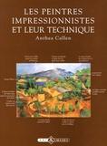 Anthea Callen - Les peintres impressionnistes et leur technique.