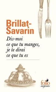 Ebook téléchargements forum Dis-moi ce que tu manges, je te dirai ce que tu es par Anthelme brillat-savarin Jean  (French Edition) 9782072842948