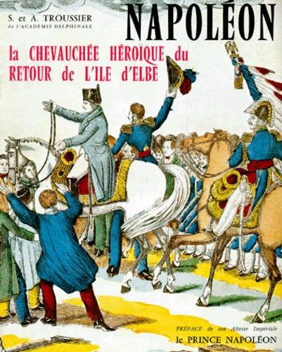 Anthelme Troussier et Sophie Troussier - La chevauchée héroïque du retour de l'île d'Elbe.