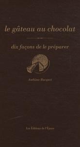 Anthime Bucquet - Le gâteau au chocolat - Dix façons de le préparer.