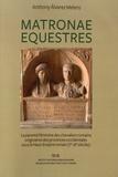 Anthony Alvarez Melero - Matronae equestres - La parenté féminine des chevaliers romains originaires des provinces occidentales sous le Haut-Empire romain (Ier-IIIe siècles).