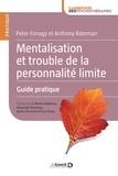 Anthony Bateman et Peter Fonagy - Mentalisation et trouble de la personnalité limite - Guide pratique.