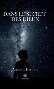 Anthony Berthou - Dans le secret des dieux.