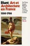 Anthony Blunt - Art et Architecture en France - 1500-1700.