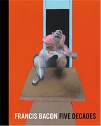 Anthony Bond - Francis Bacon : Five Decades.