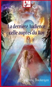 Anthony Boulanger - La dernière Audience, celle auprès du Roy.
