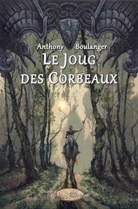 Anthony Boulanger - Le Joug des Corbeaux.
