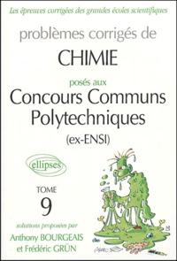 Anthony Bourgeais et Frédéric Grün - Problèmes corrigés de chimie posés aux concours communs polytechniques (ex-ENSI) - Tome 9.