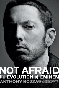 Anthony Bozza - Not Afraid - The Evolution of Eminem.
