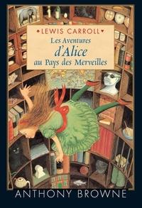 Anthony Browne et Lewis Carrol - Les aventures d'Alice au Pays des Merveilles.