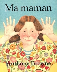 Anthony Browne - Ma maman.
