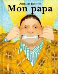 Anthony Browne - Mon papa.
