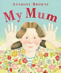 Anthony Browne - My Mum.