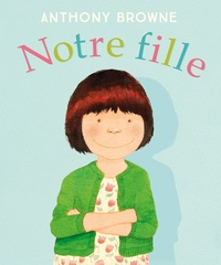 Anthony Browne - Notre fille.