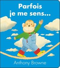 Anthony Browne - Parfois je me sens....