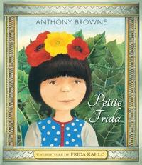Anthony Browne - Petite Frida - Une histoire de Frida Khalo.