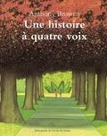 Anthony Browne - Une histoire à quatre voix.