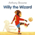 Anthony Browne - Willy the Wizard.