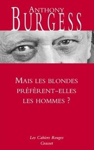 Anthony Burgess - Mais les blondes préfèrent-elles les hommes ?.
