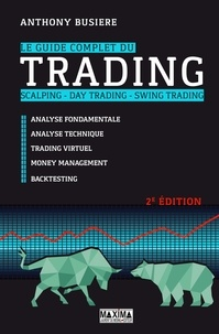 Anthony Busière - Le guide complet du trading, scalping, day trading, swing trading - Analyse fondamentale, analyse technique, trading virtuel, money management, backtesting.