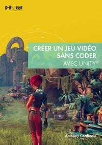 Créer un jeu vidéo sans coder avec unity - Anthony Cardinale pdf epub