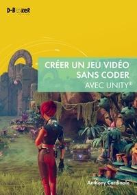 Anthony Cardinale - Créer un jeu vidéo sans coder avec unity.