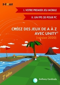 Anthony Cardinale - Créez des jeux de A à Z avec Unity - Jeu mobile et FPS 3D.