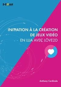 Anthony Cardinale - Initiation à la création de jeux vidéo en Lua avec Löve2D.