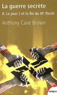 Anthony Cave Brown - La guerre secrète, le rempart des mensonges - Volume 2, Le jour J et la fin du IIIe Reich.