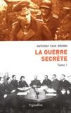 Anthony Cave Brown - La guerre secrète, Le rempart des mensonges - Tome 1, Origines des moyens spéciaux et premières victoires alliées.