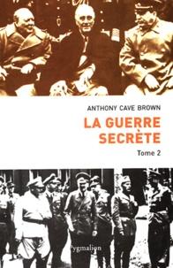 Anthony Cave Brown - La guerre secrète, Le rempart des mensonges - Tome 2, Le jour J et la fin du IIIe Reich.