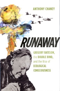Anthony Chaney - Runaway - Gregory Bateson, the Double Bind, and the Rise of Ecological Consciousness.