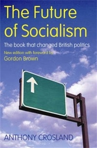 Anthony Crosland et Gordon Brown - The Future of Socialism - The Book That Changed British Politics.