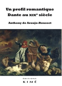 Anthony de Araujo-Rousset - Un profil romantique - Dante au XIXe siècle.