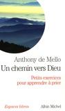 Anthony De Mello - Un chemin vers Dieu (Sadhana) - Petits exercices pour apprendre à prier.