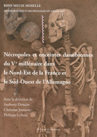 Anthony Denaire et Christian Jeunesse - Nécropoles et enceintes danubiennes du Ve millénaire dans le Nord-Est de la France et le Sud-Ouest de l'Allemagne.