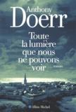 Anthony Doerr - Toute la lumière que nous ne pouvons voir.