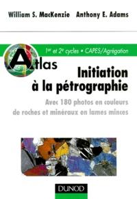 Anthony-E Adams et William-S MacKenzie - Initiation à la pétrographie - Avec 180 photos en couleurs de roches et minéraux en lames minces.