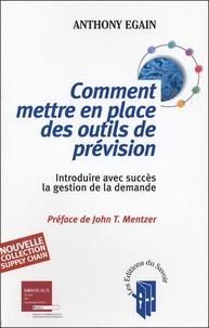 Anthony Egain - Comment mettre en place des outils de prévision ? Introduire avec succès la gestion de la demande - Introduire avec succès la gestion de la demande.