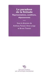 Anthony Feneuil et Anna Longo - Le paradoxe de la finitude - Représentations, conditions, dépassements.