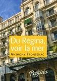 Anthony Frontenac - Du Régina, voir la mer.