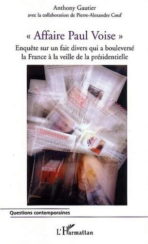 Anthony Gautier - Affaire Paul Voise - Enquête sur un fait divers qui a bouleversé la France à la veille de la présidentielle.