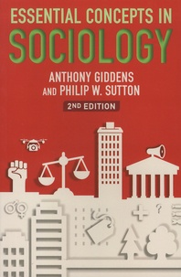 Anthony Giddens et Philip-W Sutton - Essential Concepts in Sociology.
