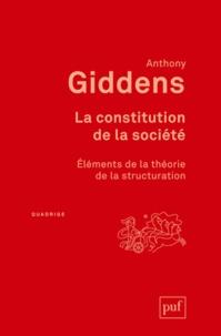 Anthony Giddens - La constitution de la société - Eléments de la théorie de la structuration.