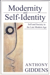 Anthony Giddens - Modernity and Self-Identity - Self and Society in the Late Modern Age.