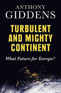 Anthony Giddens - Turbulent and Mighty Continent - What Future for Europe?.