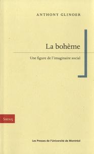 Anthony Glinoer - La bohème - Une figure de l'imaginaire social.