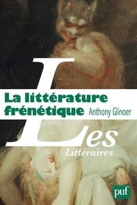 Anthony Glinoer - La littérature frénétique.